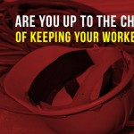 Keeping your workers safe?